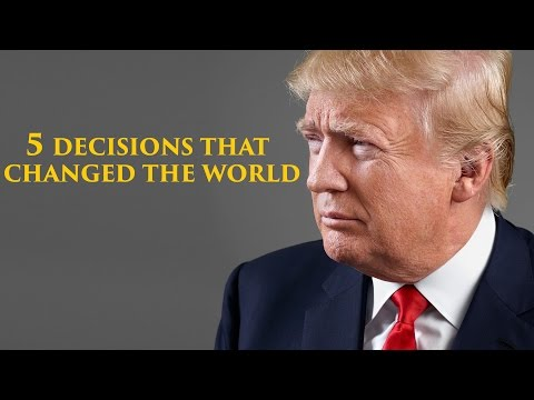 Donald Trump - 5 Decisions That Changed The World
