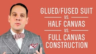 Fused - Glued Suit vs. Half-Canvas vs. Full - Canvas Jacket Construction - Get the Best Value Suits