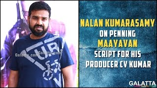 Nalan Kumarasamy on Penning Maayavan Script for his Producer CV Kumar