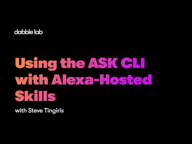 Using the ASK CLI with Alexa-Hosted Skills - Dabble Lab #227