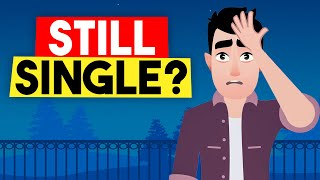 7 Reasons Why You're Still Single
