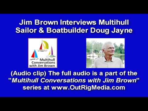 Jim Brown Interviews Sailor & Marine Entrepreneur Doug Jayne (Again)