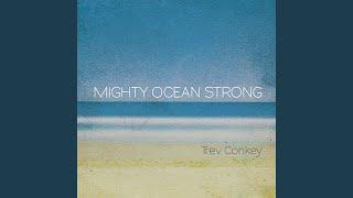 Provided to YouTube by CDBaby God of Life · Trev Conkey Mighty Ocea...