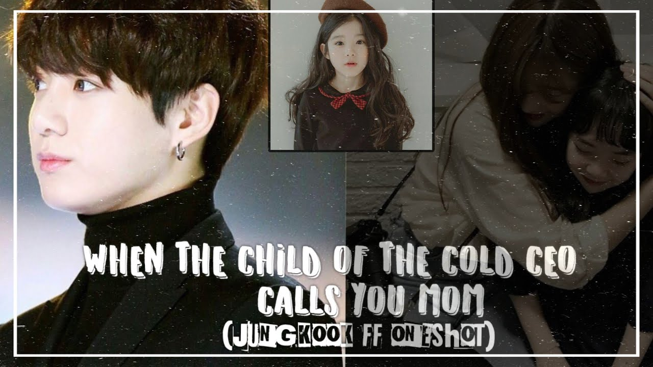 Jungkook ff pt2(When the child of the cold ceo calls you mom) (Bts imagine