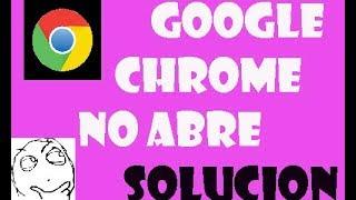 ¿Google Chrome NO ABRE o NO CARGA en windows 10/8/7? I SOLUCIÓN 2019