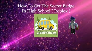 Secret Badge In High School ( Roblox ) And How To Get It