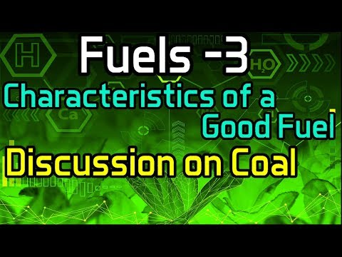 Fuels -3 Characteristics of a Good Fuel and Discussion on Coal