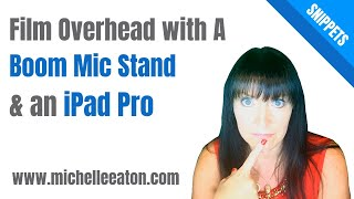 Overhead Filming Using A Boom Mic Stand (iPad Pro)