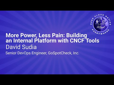 Keynote: More Power, Less Pain: Building an Internal Platform with CNCF Tools - David Sudia