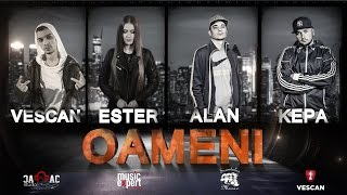 Repeat youtube video VESCAN feat. ESTER, ALAN & KEPA - Oameni