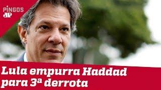 Lula empurra Haddad para terceira derrota