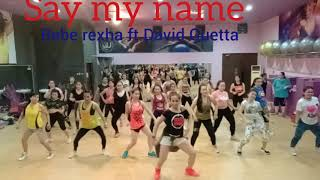 SAY MY NAME - BEBE REXHA ,DAVID GUETTA - ZUMBA FITNESS