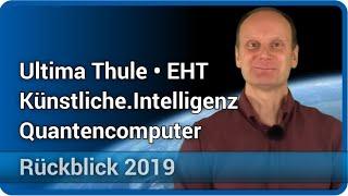 Rückblick 2019 • Ultima Thule • EHT • Künstliche Intelligenz • Quantencomputer | Josef M. Gaßner