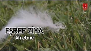 """EŞREF ZİYA   """"AH ETME"""""""