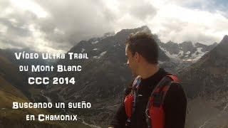 Ultra Trail du Mont Blanc - UTMB CCC 2014 - Buscando un sueño en Chamonix - Vídeo Final