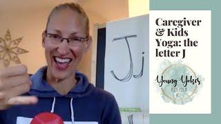Caregiver and Kids Yoga - The Letter J