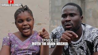 Moyin the brain washer   😂😂- SIRBALO COMEDY (EPISODE 223)