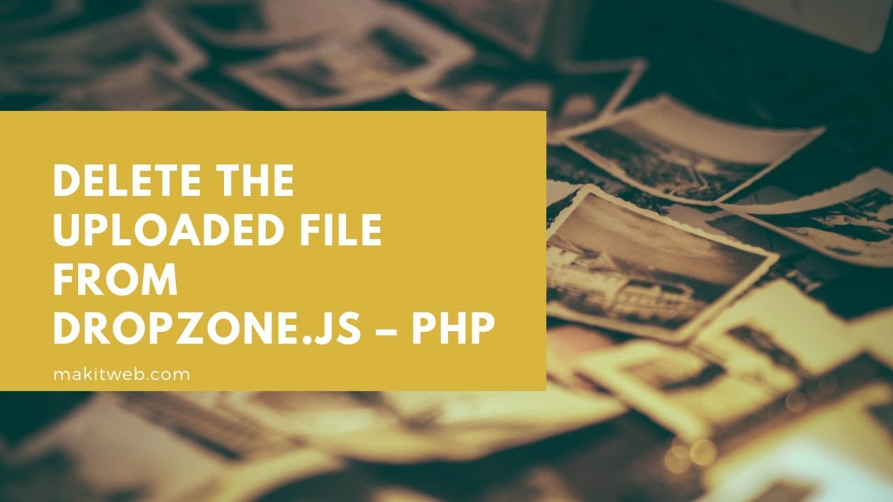 Delete the uploaded file from Dropzone js – PHP