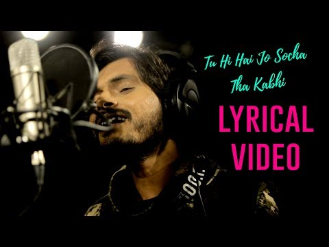 Tu Hi Hai Jo Socha Tha Kabhi | Lyrical Video | March 2018 | Akash Verma | Beyond Bay Studios