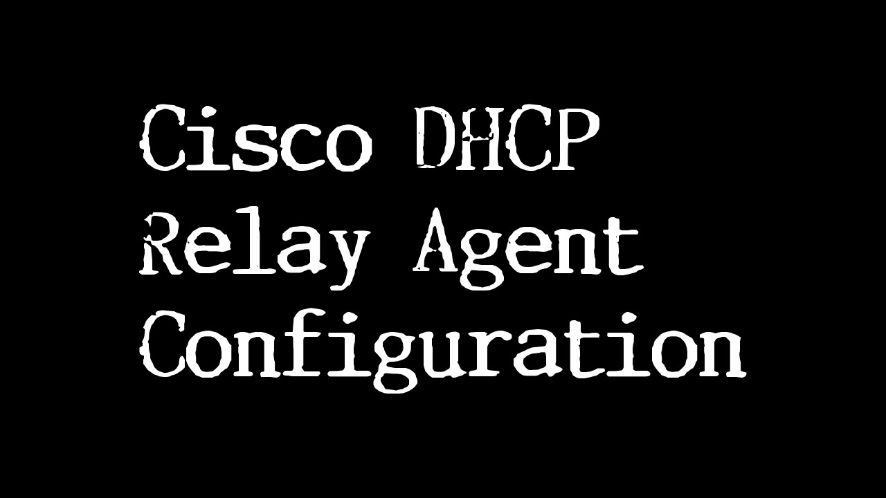 Cisco DHCP Relay Agent - How to configure DHCP Relay Agent