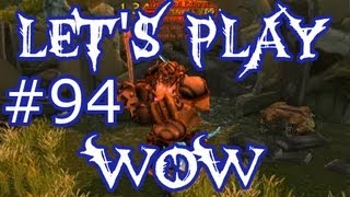 Let's Play WoW Ep. 94 - Why Do The Horde Hate Me? - World of Warcraft