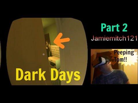 Dark Days - Gear VR - Part 2 - peeping tom!!