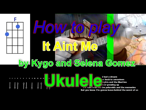 How to play It Aint Me by Kygo and Selena Gomez Ukulele