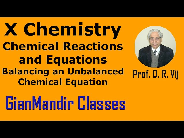 X Chemistry | Chemical Reactions and Equations | Balancing an Unbalanced Chemical Eqn. by Gaurav Sir