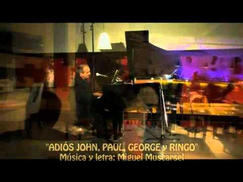Adiós John, Paul, George y RIngo por Miguel Muscarsel, autor y compositor de esta canción.