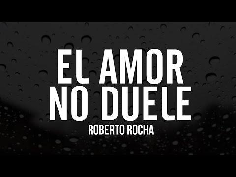 El amor no duele | Roberto Rocha