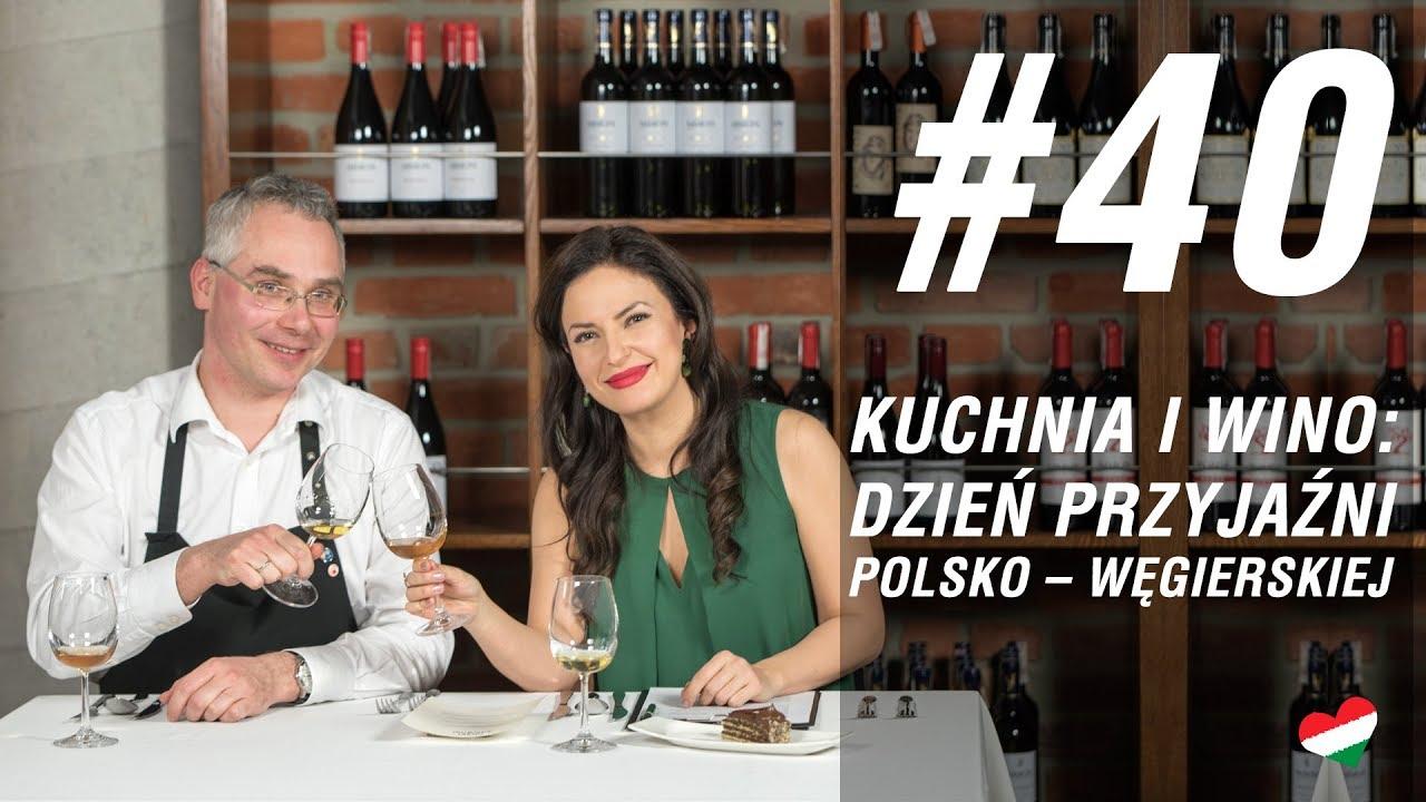 Węgierska Randka 40 Kuchnia I Wino Na Dzień Przyjaźni Polsko Węgierskiej