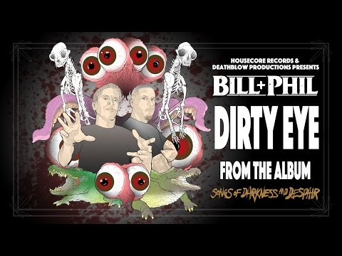 "Bill & Phil ""Dirty Eye"" (OFFICIAL)"