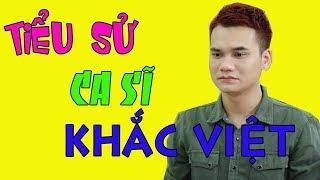 Tiểu sử ca sĩ KHẮC VIỆT - Cuộc đời và sự nghiệp Khắc Việt