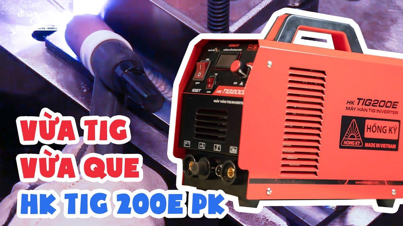 Review Máy hàn TIG Hồng Ký HK TIG-200E-PK   Đa năng, vừa hàn que vừa hàn tig