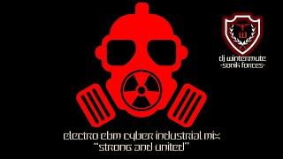 ELECTRO EBM CYBER INDUSTRIAL MIX  - STRONG AND UNITED