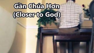 Gần Chúa Hơn (Closer To God) Bích Hạnh