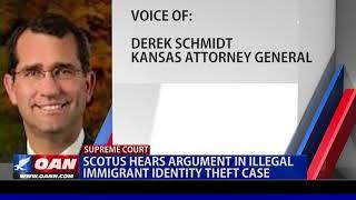 Scotus Hears Argument In Illegal Immigrant Identity Theft Case