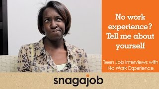 No work experience? Tell me about yourself: Teen job interviews with no experience (Part 2)