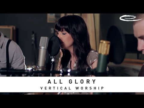 VERTICAL WORSHIP - All Glory: Song Sessions