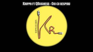 Download Kiuppo ft QBusiness - Oiu cu respiru MP3 song and Music Video