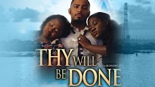 Thy Will Be Done [Official Trailer] Latest 2015 Nigerian Nollywood Drama Movie