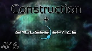 Construction + Endless Space #16 = The End Draws Near