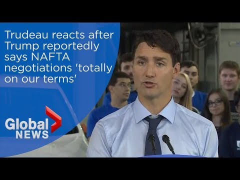Justin Trudeau reacts after Trump reportedly says Canada-NAFTA negotiations 'totally on our terms'