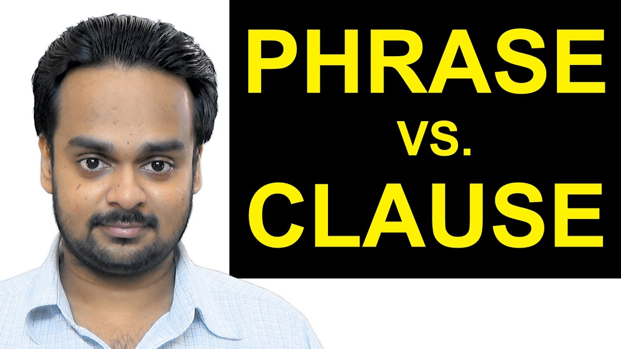 PHRASE vs  CLAUSE - What's the Difference? - English Grammar - Independent  and Dependent Clauses