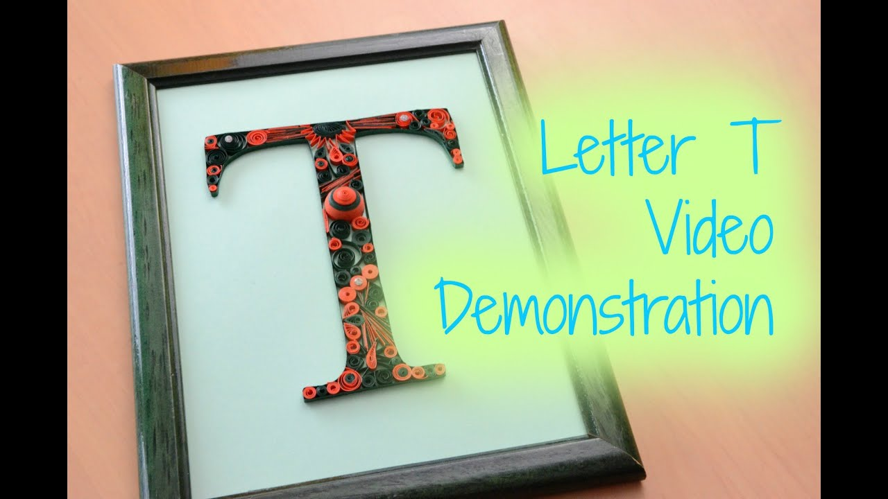 Framed Paper Quilling Letter T Orange And Green Youtube
