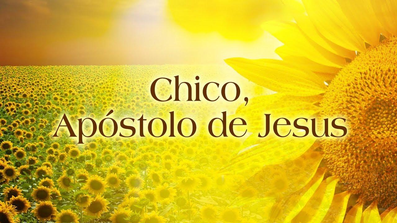 Chico, Apóstolo de Jesus