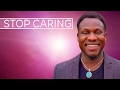 10 THINGS TO STOP CARING ABOUT RIGHT NOW!