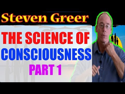 Steven Greer - The Science of Consciousness Part 1 NEW DISCLOSURE 2018