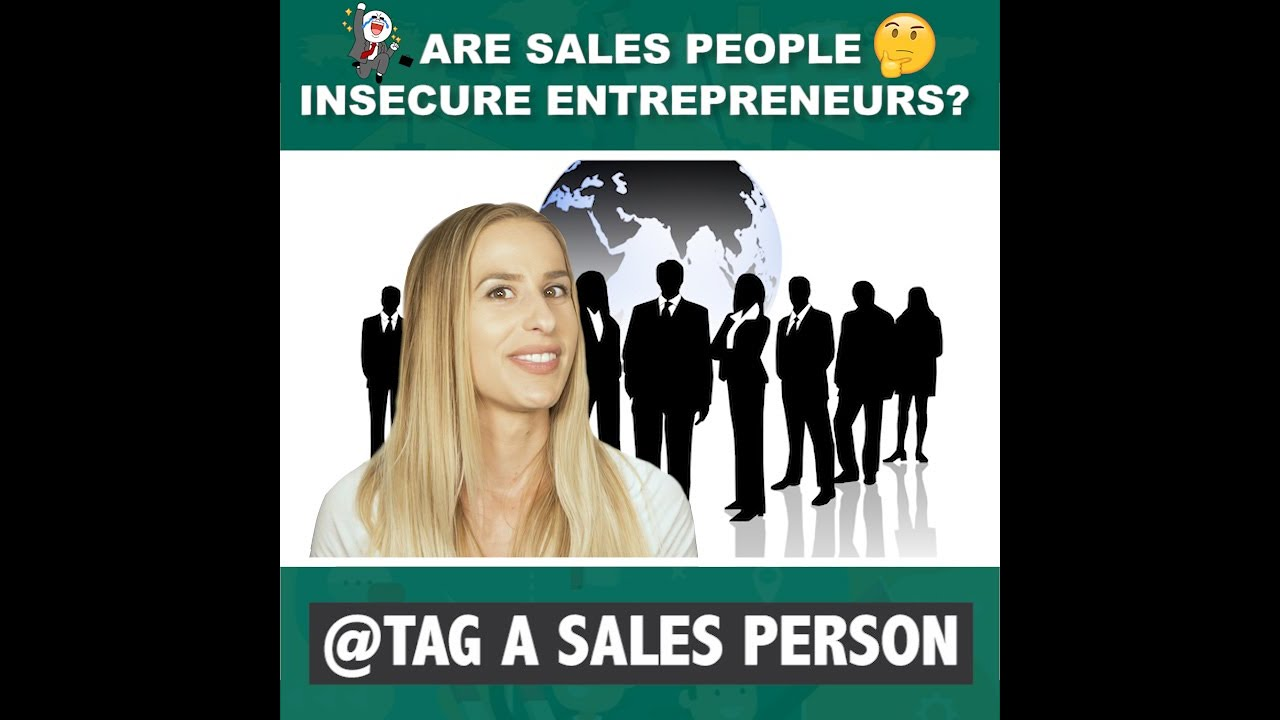 Sales People Are Insecure Entrepreneurs