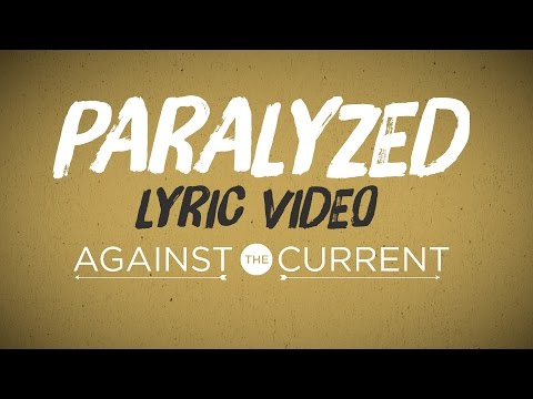 Against The Current -  Paralyzed (Official Lyric Video)